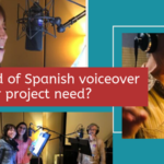 More Than Just Spanish: What kind of Spanish voiceover does your project need?